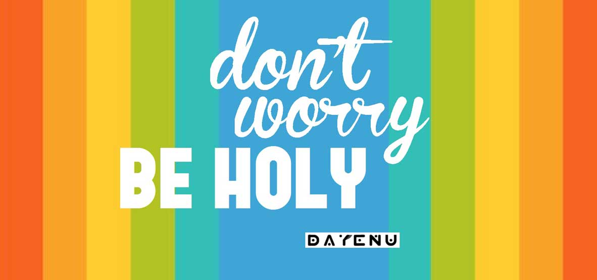 Don't worry. Be holy.